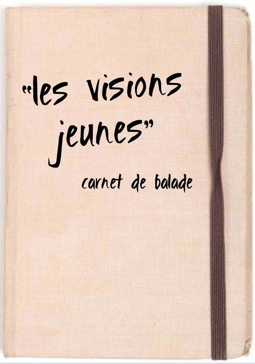 Les visions jeunes - Carnet de balade